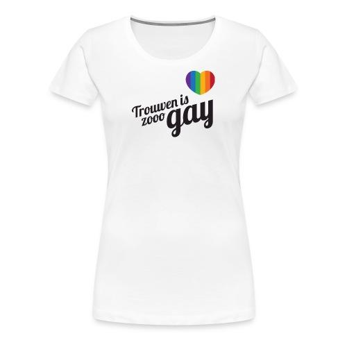 Trouwen is zo gay - Dames - Vrouwen Premium T-shirt