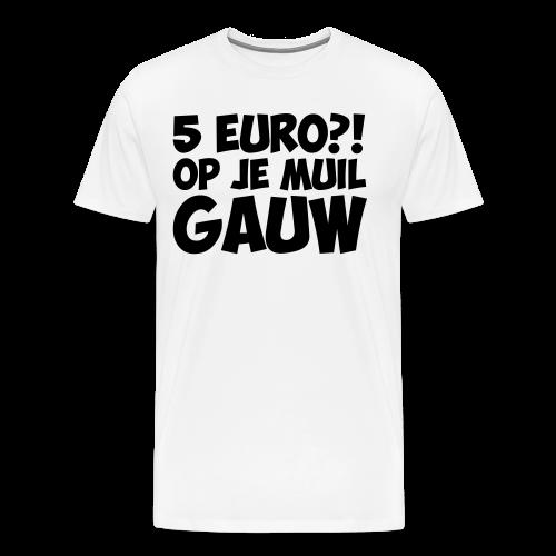 5 euro op je muil gauw - Mannen Premium T-shirt