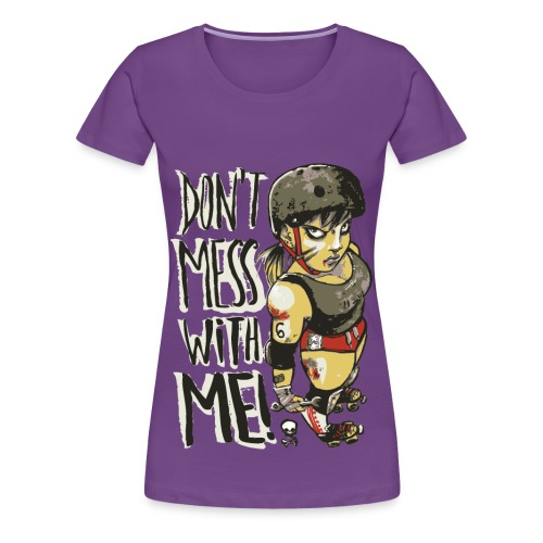 Don't Mess With ME v.2 Premium T-Shirt - Women's Premium T-Shirt