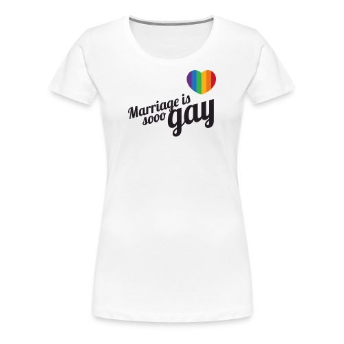 Marriage is so gay - Dames - Vrouwen Premium T-shirt