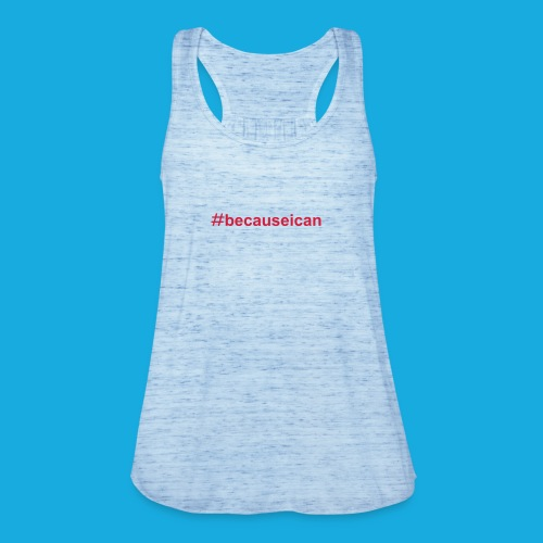 #becauseican - Women's Tank Top by Bella