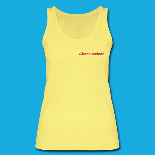 #becauseican - Women's Organic Tank Top by Stanley & Stella
