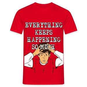 Everything Keeps Happening So Much! Men's T-shirt - Men's T-Shirt
