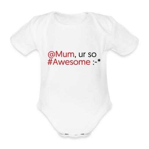 Mum ur so Awesome :-* - Body bébé bio manches courtes