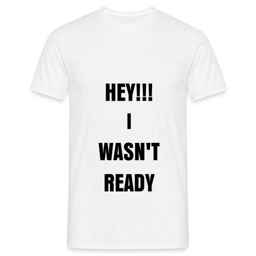 I WASN'T READY - Herre T-shirt - Herre-T-shirt