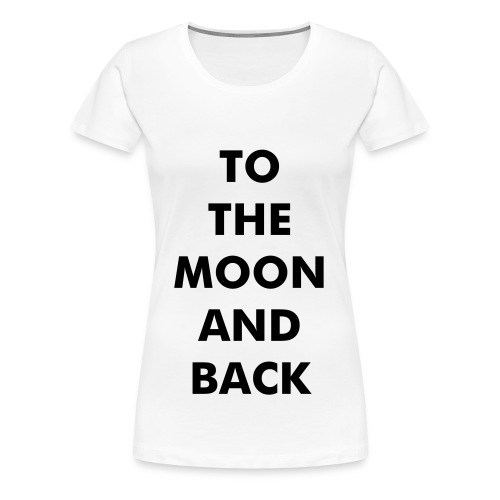TO THE MOON AND BACK - Dame T-shirt 1 - Dame premium T-shirt