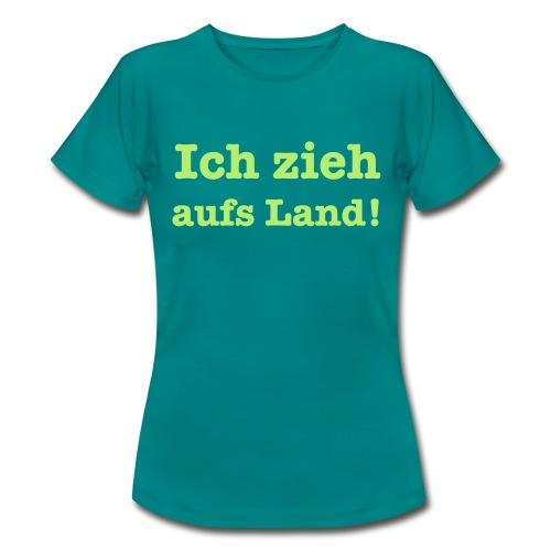 Ich zieh aufs Land - Frauen T-Shirt