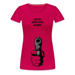 Women's Tshirt On My Very Own Accent By KhevyAddixion - T-shirt Premium Femme