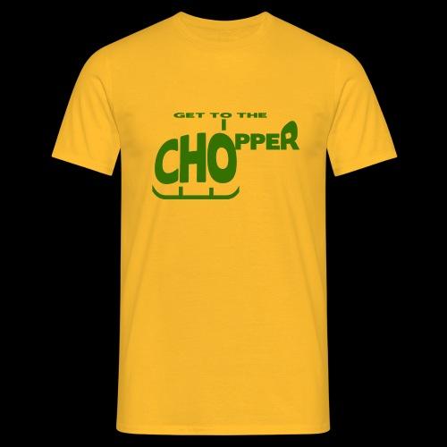 Get to the chopper - Men's T-Shirt