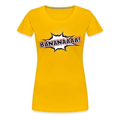 Bananaaaa! Frauen-Shirt - Frauen Premium T-Shirt