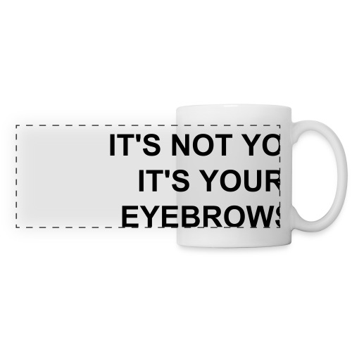 It's not you It's your eyebrows mug - Panoramic Mug