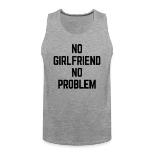 No Girlfriend  Tank Tops - Men's Premium Tank Top