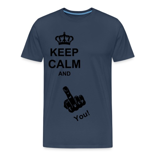 T-SHIRT KEEP CALM AND FUCK YOU!  - Männer Premium T-Shirt