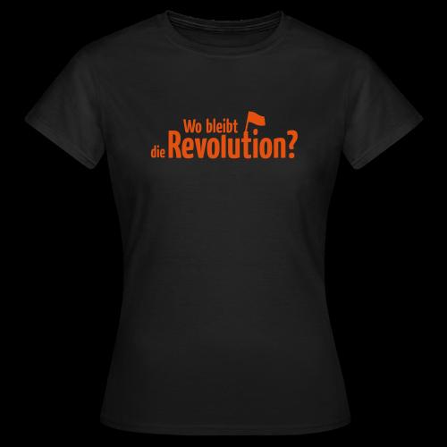 Wo bleibt die Revolution? - Frauen T-Shirt