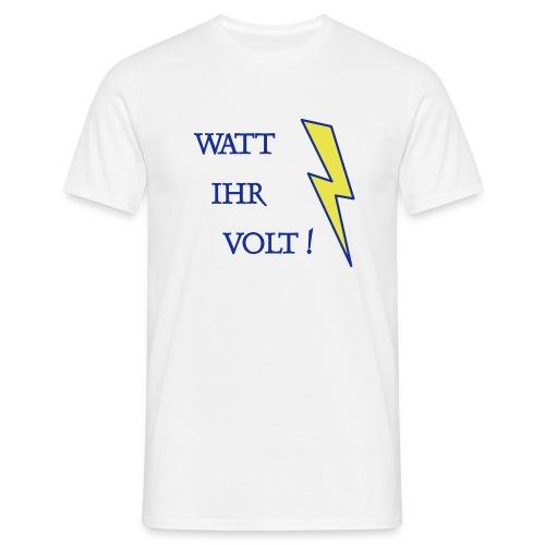 Watt Ihr Volt T-Shirts - Männer T-Shirt