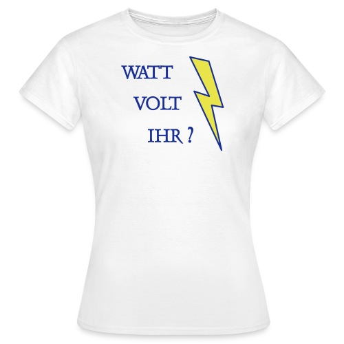 Watt Volt Ihr T-Shirts - Frauen T-Shirt