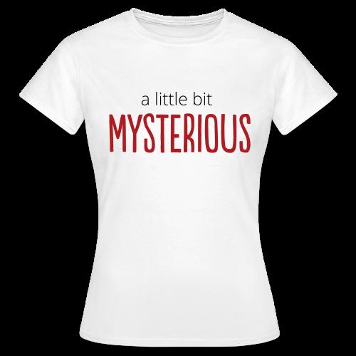 A Little Bit Mysterious - T-skjorte for kvinner