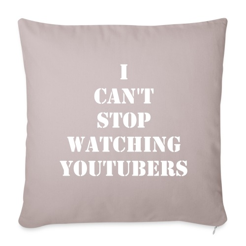 I cant stop watching youtubers - Sofa pillow cover 44 x 44 cm