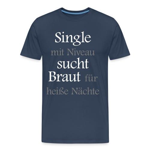 Single sucht Braut - Männer Premium T-Shirt