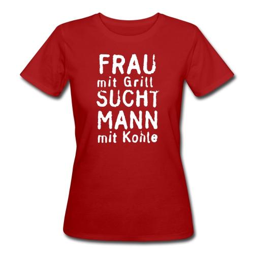 Frau mit Grill sucht Mann mit Kohle - Frauen Bio-T-Shirt