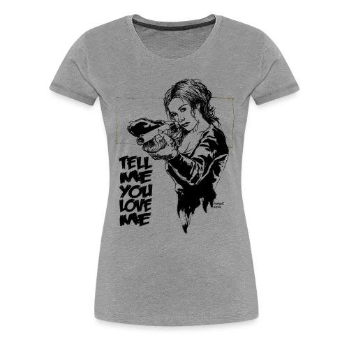 Dis-moi que tu m'aimes. - T-shirt Premium Femme