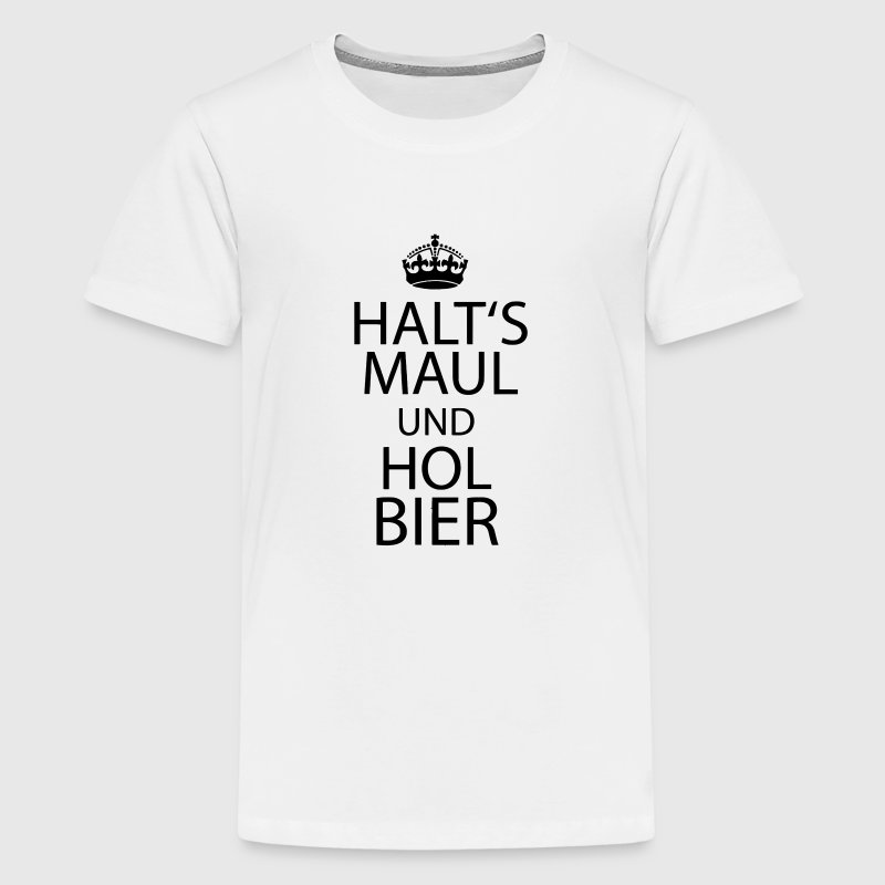 HALTS MAUL UND HOL BIER! T-Shirts - Teenager Premium T-Shirt