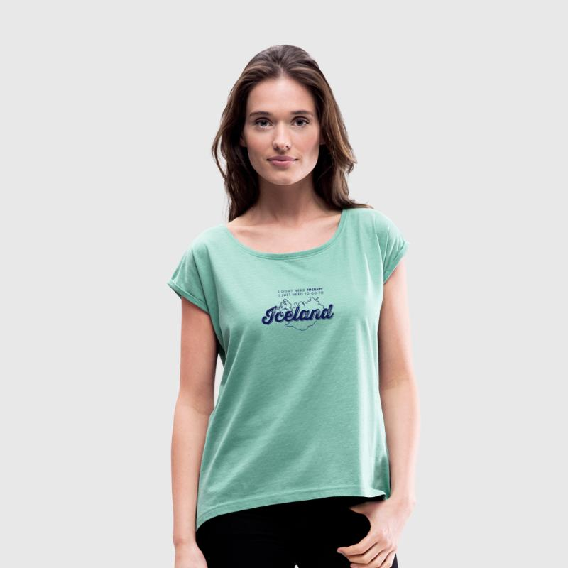 I don't need Therapy, I just need to go to Iceland T-Shirts - Frauen T-Shirt mit gerollten Ärmeln