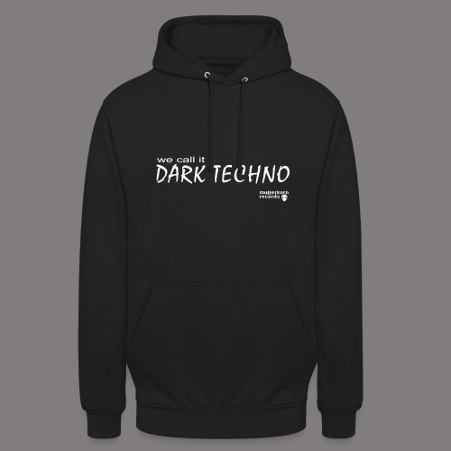 We Call It Dark Techno - Unisex Hoodie