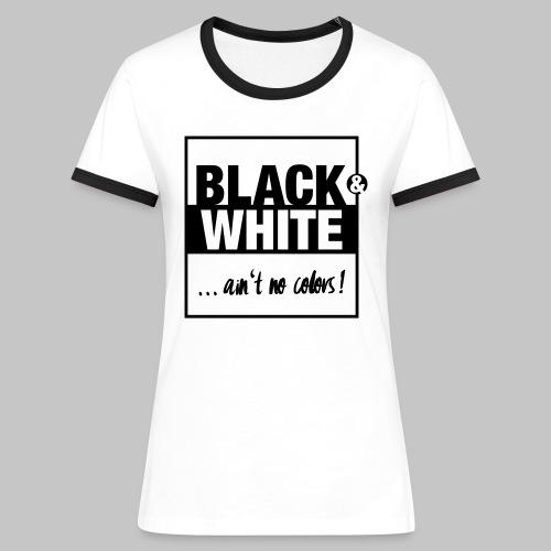 Ain't no color! - Frauen Kontrast-T-Shirt