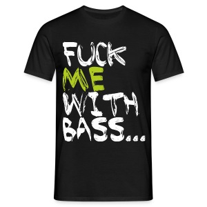 Bloxx Fuck me with Bass - Männer T-Shirt