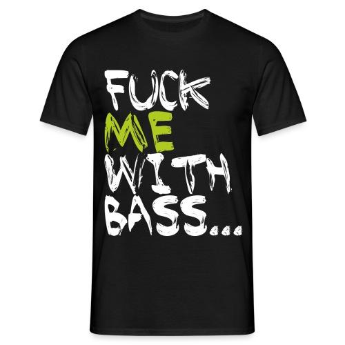 Bloxx Fuck me with Bass - Männer T-Shirt
