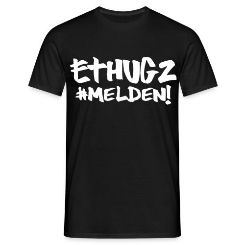 Ethugz | Melden! - Mannen T-shirt