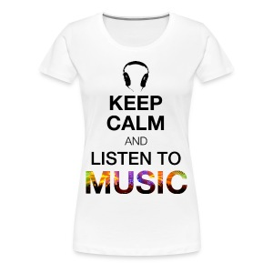 Keep Calm and Listen to Music  - Frauen Premium T-Shirt