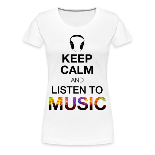 Keep Calm and Listen to Music  - Frauen Premium T-Shirt