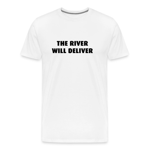 The River Will Deliver - Men's Premium T-Shirt
