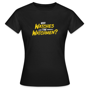 Who watches the watchmen? - Frauen T-Shirt