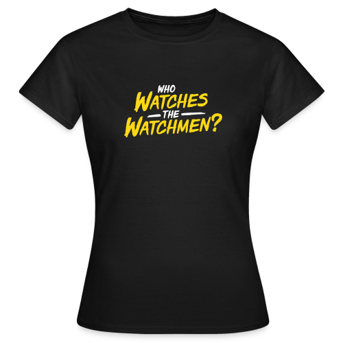 Who watches the watchmen? - Frauen T-Shirt