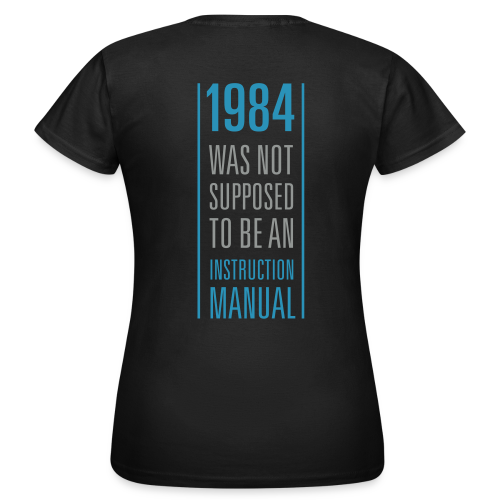 1984 was not supposed to be an instruction manual - Frauen T-Shirt