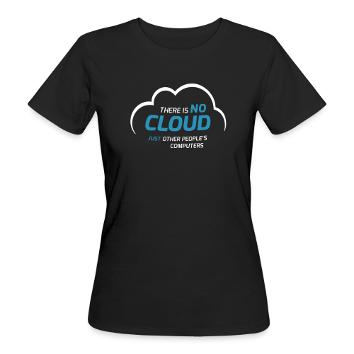 There is no cloud, just other people's computers - Frauen Bio-T-Shirt