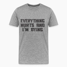 EVERYTHING HURTS AND I'M DYING T-Shirts