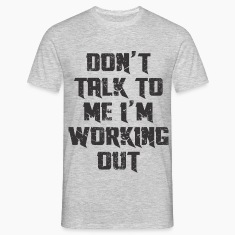 DO'T TALK TO ME I'M WORKING OUT T-Shirts