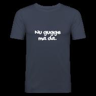 T-Shirts ~ Männer Slim Fit T-Shirt ~ Nu gugge ma da