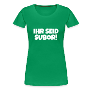 T-Shirts ~ Frauen Premium T-Shirt ~ Ihr seid subor