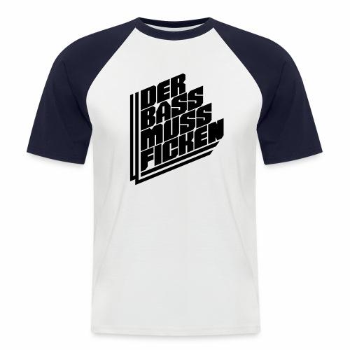 Der Bass Muss ... - Männer Baseball-T-Shirt