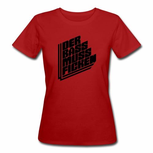 Der Bass Muss ... - Frauen Bio-T-Shirt