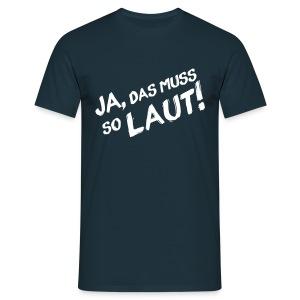 Ja, das muss so laut! Shirt (Herren) - Männer T-Shirt