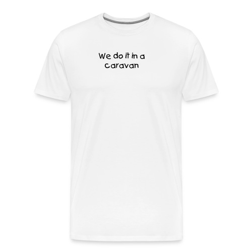we do it in a caravan - Premium T-skjorte for menn
