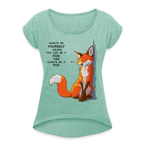 Sei Fuchs! - Frauen T-Shirt mit gerollten Ärmeln