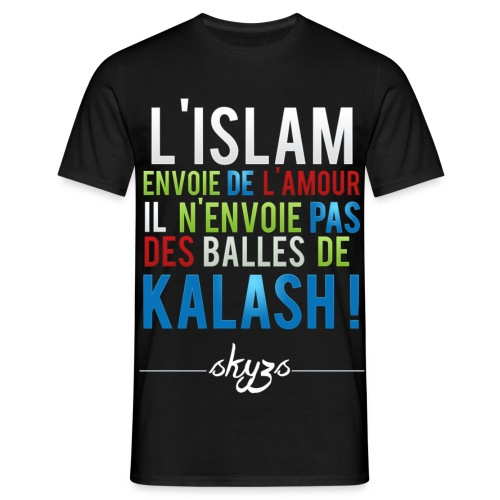 Tee-shirt Skyzs - L'islam envoie de l'amour, Il n'envoie pas des balles de Kalash ! - T-shirt Homme