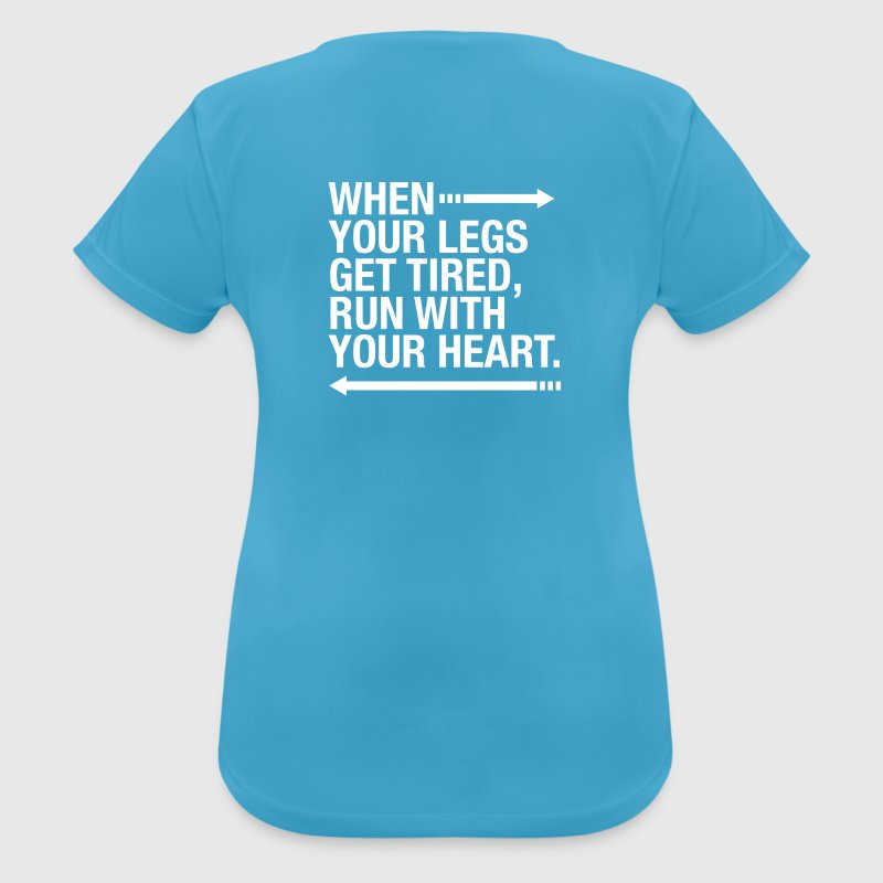 When Your Legs Get Tired, Run WIth Your Heart T-Shirts - Women's Breathable T-Shirt